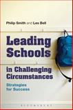 Leading Schools in Challenging Circumstances : Strategies for Success, Smith, Philip and Bell, Les, 1441139567