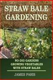Straw Bale Gardening: No-Dig Gardens Growing Vegetables with Straw Bales, James Paris, 1502519569