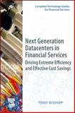 Next Generation Datacenters in Financial Services : Driving Extreme Efficiency and Effective Cost Savings, Bishop, Tony, 0123749565