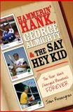 Hammerin' Hank, George Almighty and the Say Hey Kid, John Rosengren, 1402209568