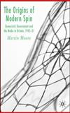 The Origins of Modern Spin : Democratic Government and the Media in Britain 1945-51, Moore, Martin, 1403989567