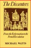 The Dissenters : From the Reformation to the French Revolution, Watts, Michael R., 0198229569