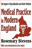 Medical Practice in Modern England : The Impact of Specialization and State Medicine, Stevens, Rosemary, 0765809567