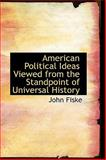 American Political Ideas Viewed from the Standpoint of Universal History, John Fiske, 1103909568