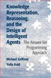 Knowledge Representation, Reasoning, and the Design of Intelligent Agents : The Answer-Set Programming Approach, Gelfond, Michael and Kahl, Yulia, 1107029562