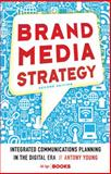 Brand Media Strategy : Integrated Communications Planning in the Digital ERA, Antony Young, 1137279567