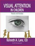 Visual Attention in Children : Theories and Activities, Lane, Kenneth, 1556429568