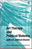 Art Therapy and Political Violence 9781583919569