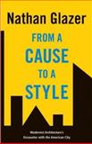 From a Cause to a Style : Modernist Architecture's Encounter with the American City, Glazer, Nathan, 0691129576