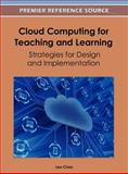 Cloud Computing for Teaching and Learning : Strategies for Design and Implementation, Lee Chao, 1466609575