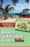 Business and Retirement Guide to Belize, Bob Dhillon and Fred Langan, 155488957X