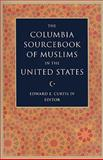 The Columbia Sourcebook of Muslims in the United States, , 0231139578
