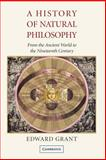 A History of Natural Philosophy : From the Ancient World to the Nineteenth Century, Grant, Edward, 0521689570