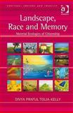 Landscape, Race and Memory : Material Ecologies of Citizenship, Tolia-Kelly, Divya P., 0754649571