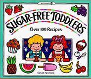 Sugar-Free Toddlers, Susan Watson, 0913589578