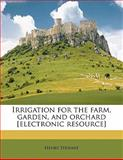 Irrigation for the farm, garden, and orchard [electronic Resource], Henry Stewart, 1143789571