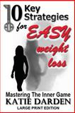 10 Key Strategies for EASY Weight Loss, Katie Darden, 1482679574