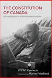 The Constitution of Canada : An Introduction to Its Development and Law, Kennedy, W. P. M. and Friedland, Martin, 0199009570