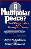 A Multipolar Peace? : Great-Power Politics in the 21st Century, Kegley, Charles W., Jr. and Raymond, Gregory A., 0312099576