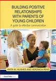 Building Positive Relationships with Parents in the Early Years : Creating Successful Partnerships Through Communication, Hughes, Anita M. and Read, Veronica, 0415679575