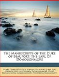 The Manuscripts of the Duke of Beaufort, Henry Charles Fitzroy Somerset Beaufort, 1146989571