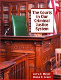 The Courts in Our Criminal Justice System, Grant, Diana R. and Meyer, Jon'a F., 0135259576