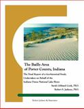 The Baily Area of Porter County, Indiana : The Final Report of a Geo-historical Study Undertaken on Behalf of the Indiana Dunes National Lakeshore, Cook, Sara Gibbard and Jackson, Robert S., 0615409571