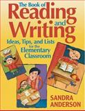The Book of Reading and Writing Ideas, Tips, and Lists for the Elementary Classroom, Anderson, Sandra, 0761939571