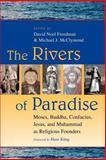 Rivers of Paradise : Moses, Buddha, Confucius, Jesus, and Muhammad As Religious Founders, , 0802829570