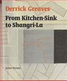 Derrick Greaves : From Kitchen-Sink to Shangri-la, Hyman, James, 085331957X