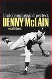 I Told You I Wasn't Perfect, Denny McLain and Eli Zaret, 1572439572