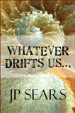 Whatever Drifts Us¿, J. P. Sears, 1615469575