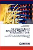 Job-Grouping Based Scheduling Algorithm for Computational Grids, Arijit Mukherjee and Pabitra Mohan Khilar, 3847309579