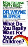 What Do You Really Want for Your Children?, Wayne W. Dyer, 0380699575