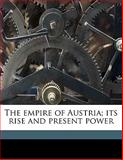 The Empire of Austria; Its Rise and Present Power, John S. C. Abbott, 1176589571