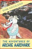 The Adventures of Archie Aardvark, Tom Gilliland, 1469179571