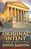 Original Intent : The Courts, the Constitution and Religion, Barton, David, 0925279579