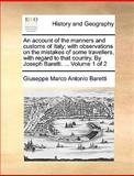 An Account of the Manners and Customs of Italy; with Observations on the Mistakes of Some Travellers, with Regard to That Country by Joseph Baretti, Giuseppe Marco Antonio Baretti, 1140909576