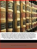 The Liquor License Act of the Province of Ontario, James Shaw Sinclair and Edwin Ernest Seager, 1149089571