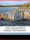 The Expositor's Greek Testament;, W. Robertson Nicoll, 1149849576