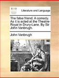 The False Friend a Comedy As It Is Acted at the Theatre-Royal in Drury-Lane by Sir John VanBrugh, John VanBrugh, 1170469574