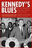 Kennedy's Blues : African-American Blues and Gospel Songs on JFK, Rijn, Guido Van, 1578069572