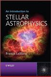 An Introduction to Stellar Astrophysics, Francis LeBlanc, 0470699574
