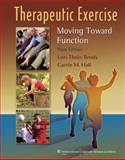 Therapeutic Exercise : Moving Toward Function, Hall, Carrie M. and Brody, Lori Thein, 0781799570