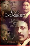 Civic Engagement : Social Science and Progressive-Era Reform in New York City, Recchiuti, John Louis, 0812239571