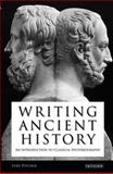 Writing Ancient History : An Introduction to Classical Historiography, Pitcher, Luke, 1845119576