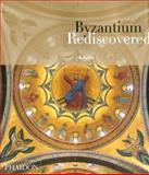 Byzantium Rediscovered, J. B. Bullen, 0714839574