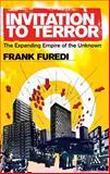 Invitation to Terror : The Expanding Empire of the Unknown, Furedi, Frank, 0826499570