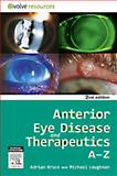 Anterior Eye Disease and Therapeutics A-Z, Bruce, Adrian S. and Loughnan, Michael Stephen, 0729539571