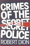 Crimes of the Secret Police, Robert L. Dion, 0919619576